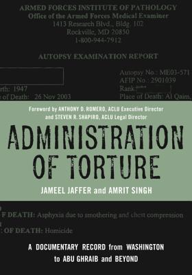 Administration of Torture: A Documentary Record from Washington to Abu Ghraib and Beyond - Jaffer, Jameel