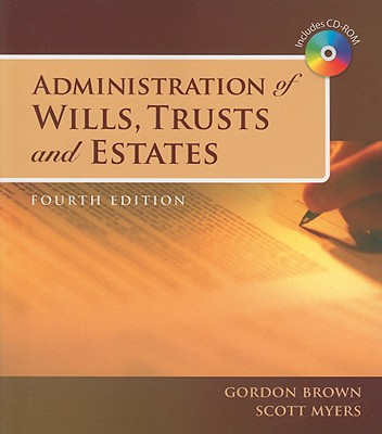 Administration of Wills, Trusts, and Estates - Brown, Gordon, and Myers, Scott