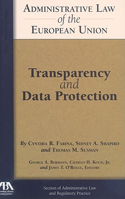 Administrative Law of the EU: Transparency and Data Protection - Farina, Cynthia R, and Shapiro, Sidney A, and Susman, Thomas M