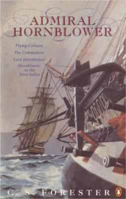 "Admiral Hornblower: ""Flying Colours""; The ""Commodore""; ""Lord Hornblower""; ""Hornblower In the West Indies"": Flying Colours, the Commodore, Lord Hornblower, Hornblower in the West Indies - Forester, C. S."