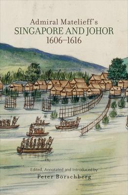 Admiral Matelieff's Singapore and Johor, 1606-1616 - Borschberg, Peter (Editor)