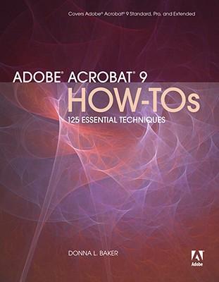 Adobe Acrobat 9 How-Tos: 125 Essential Techniques - Baker, Donna L