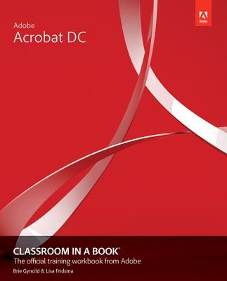 Adobe Acrobat DC Classroom in a Book, 3/e - Fridsma, Lisa, and Gyncild, Brie