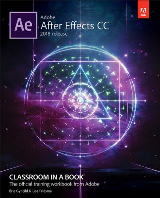 Adobe After Effects CC Classroom in a Book (2018 Release) - Fridsma, Lisa, and Gyncild, Brie