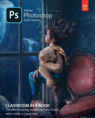 Adobe Photoshop Classroom in a Book (2020 Release) - Faulkner, Andrew, and Chavez, Conrad