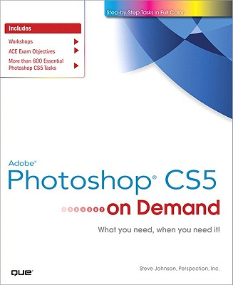 Adobe Photoshop Cs5 on Demand - Johnson, Steve, and Perspection Inc, First_unknown, and Perspection Inc, Steve