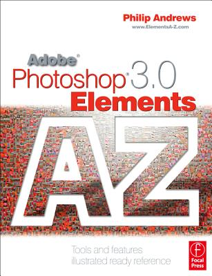 Adobe Photoshop Elements 3.0 a - Z: Tools and Features Illustrated Ready Reference - Andrews, Philip