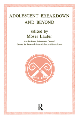 Adolescent Breakdown and Beyond - Laufer, Moses