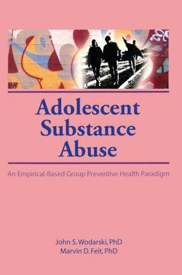 Adolescent Substance Abuse - Wodarski, John S, Professor, PhD
