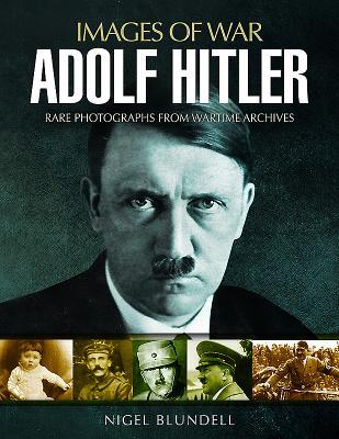 Adolf Hitler: Images of War - Blundell, Nigel