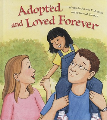 Adopted and Loved Forever - Dellinger, Annetta E
