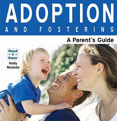 Adoption and Fostering: A Parent's Guide - Noseda, Holly