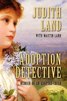 Adoption Detective: Memoir of an Adopted Child - Land, Judith, and Land, Martin, Senior