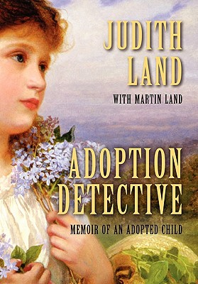 Adoption Detective: Memoir of an Adopted Child - Land, Judith, and Land, Martin, Senior