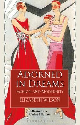 Adorned in Dreams: Fashion and Modernity - Wilson, Elizabeth