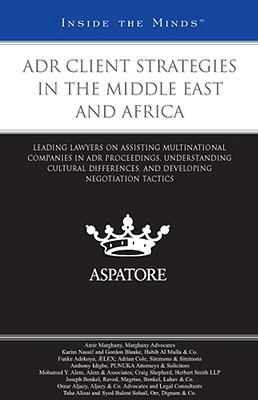 Adr Client Strategies in the Middle East and Africa: Leading Lawyers on Assisting Multinational Companies in Adr Proceedings, Understanding Cultural Differences, and Developing Negotiation Tactics - Multiple Contributors (Compiled by)