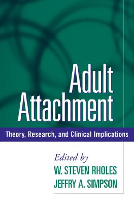 Adult Attachment: Theory, Research, and Clinical Implications - Rholes, W Steven, PhD (Editor)