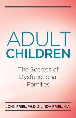 Adult Children Secrets of Dysfunctional Families: The Secrets of Dysfunctional Families - Friel, John