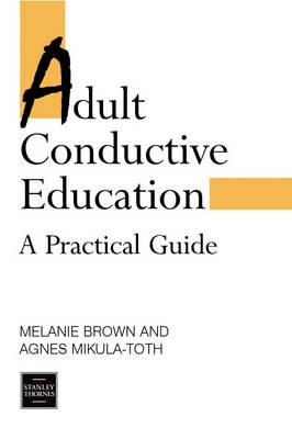 Adult Conductive Education: A Practical Guide - Brown, M, and Mikula-Toth, Agnes