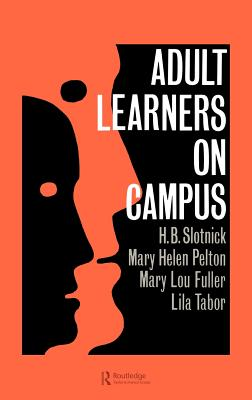 Adult Learners on Campus - Slotnick, H B