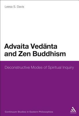 Advaita Vedanta and Zen Buddhism: Deconstructive Modes of Spiritual Inquiry - Davis, Leesa S