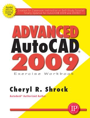 Advanced AutoCAD 2009 Exercise Workbook - Shrock, Cheryl R