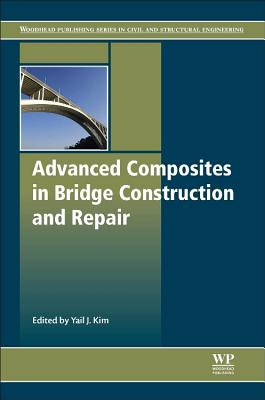 Advanced Composites in Bridge Construction and Repair - Kim, Yail J. (Editor)