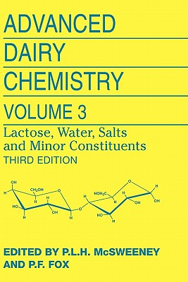 Advanced Dairy Chemistry: Volume 3: Lactose, Water, Salts and Minor Constituents - McSweeney, Paul L H (Editor), and Fox, Patrick F, Prof. (Editor)