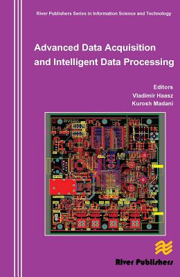Advanced Data Acquisition and Intelligent Data Processing - Haas, Vladimir (Editor), and Madani, Kurosh (Editor)