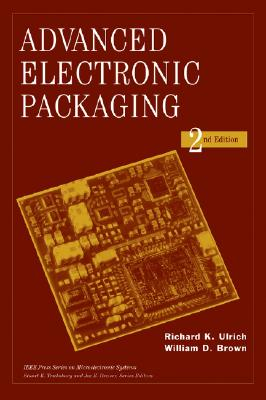 Advanced Electronic Packaging - Ulrich, Richard K (Editor), and Brown, William D (Editor)