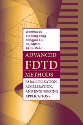 Advanced FDTD Method: Parallelization, Acceleration, and Engineering Applications - Yu, Wenhua