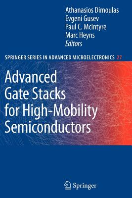 Advanced Gate Stacks for High-Mobility Semiconductors - Dimoulas, Athanasios (Editor), and Gusev, Evgeni (Editor), and McIntyre, Paul C. (Editor)