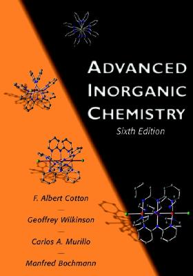 Advanced Inorganic Chemistry - Cotton, F Albert, and Wilkinson, Geoffrey, Sir, and Murillo, Carlos A