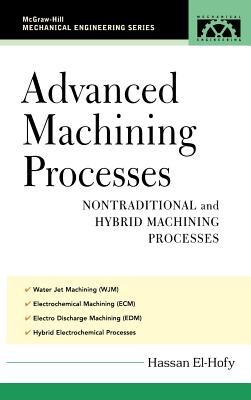 Advanced Machining Processes: Nontraditional and Hybrid Machining Processes - El-Hofy, Hassan Abdel