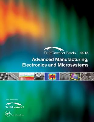 Advanced Manufacturing, Electronics and Microsystems 2015: TechConnect Briefs - NSTI (Editor)