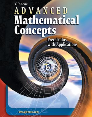 Advanced Mathematical Concepts: Precalculus with Applications, Student Edition - McGraw-Hill Education