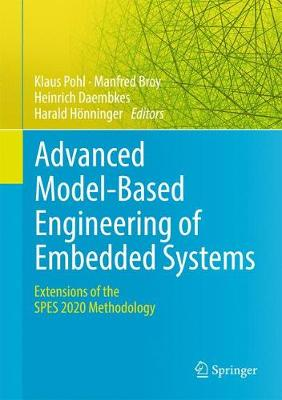 Advanced Model-Based Engineering of Embedded Systems: Extensions of the Spes 2020 Methodology - Pohl, Klaus (Editor), and Broy, Manfred (Editor), and Daembkes, Heinrich (Editor)