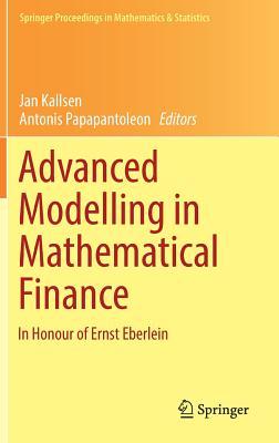 Advanced Modelling in Mathematical Finance: In Honour of Ernst Eberlein - Kallsen, Jan (Editor)