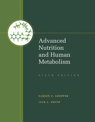 Advanced Nutrition and Human Metabolism - Gropper, Sareen S