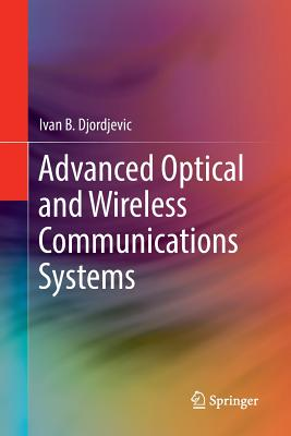 Advanced Optical and Wireless Communications Systems - Djordjevic, Ivan B.