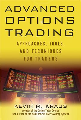Advanced Options Trading: Approaches, Tools, and Techniques for Professionals Traders - Kraus, Kevin M