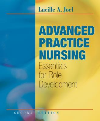 Advanced Practice Nursing: Essentials for Role Development - Joel, Lucille A, RN, PhD, Faan