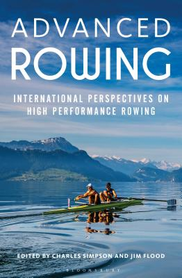 Advanced Rowing: International perspectives on high performance rowing - Simpson, Charles, Dr. (Volume editor), and Flood, Jim (Volume editor)