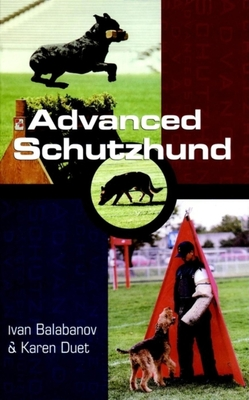 Advanced Schutzhund - Balabanov, Ivan, and Duet, Karen, and Loving, Doug (Foreword by)