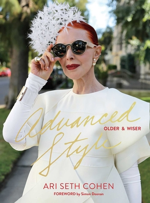 Advanced Style: Older & Wiser - Cohen, Ari Seth, and Doonan, Simon (Introduction by)