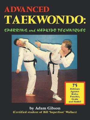 Advanced Taekwondo: Sparring and Hapkido Techniques - Gibson, Adam