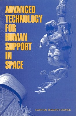 Advanced Technology for Human Support in Space - National Research Council, and Division on Engineering and Physical Sciences, and Commission on Engineering and Technical...