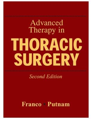 Advanced Therapy in Thoracic Surgery - Franco, Kenneth L, MD