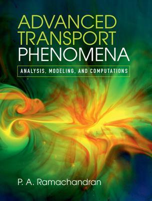 Advanced Transport Phenomena: Analysis, Modeling, and Computations - Ramachandran, P. A.