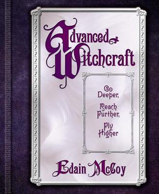 Advanced Witchcraft: Go Deeper, Reach Further, Fly Higher - McCoy, Edain
